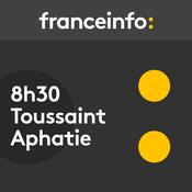08h30 TOUSSAINT/APHATIE - France Info