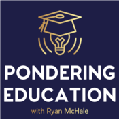 The Pondering Education Podcast