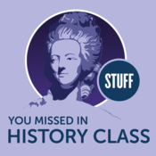 Stuff you missed in history class